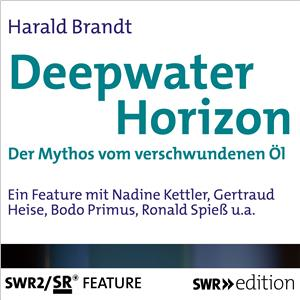 Hörbuch Cover: Deepwater Horizon - Der Mythos vom versunkenen Öl (Download)